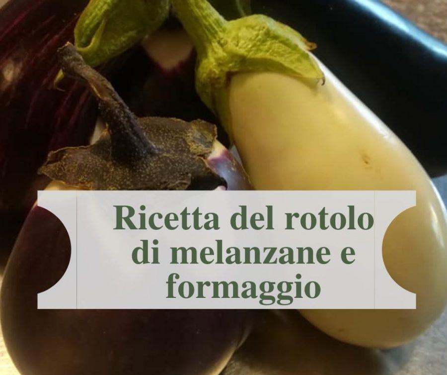 Ricetta del rotolo di melanzane e formaggio